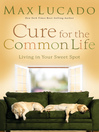 Cure for the Common Life (eBook): Living In Your Sweet Spot