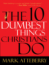 The 10 Dumbest Things Christians Do (eBook)