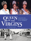 Queen of the Virgins (eBook): Pageantry and Black Womanhood in the Caribbean