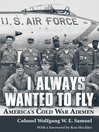 I Always Wanted to Fly (eBook): America's Cold War Airmen