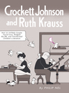 Crockett Johnson and Ruth Krauss (eBook): How an Unlikely Couple Found Love, Dodged the FBI, and Transformed Children's Literature