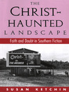 The Christ-Haunted Landscape (eBook): Faith and Doubt in Southern Fiction