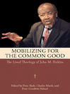Mobilizing for the Common Good (eBook): The Lived Theology of John M. Perkins