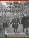 The War of Our Childhood (eBook): Memories of World War II