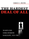 The Hardest Deal of All (eBook): The Battle Over School Integration in Mississippi, 1870'1980