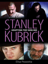 Stanley Kubrick (eBook): Adapting the Sublime