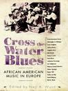 Cross the Water Blues (eBook): African American Music in Europe