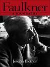 Faulkner (eBook): A Biography