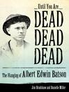 Until You Are Dead, Dead, Dead (eBook): The Hanging of Albert Edwin Batson
