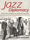 Jazz Diplomacy (eBook): Promoting America in the Cold War Era