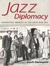 Jazz Diplomacy (eBook): Promoting America in the Cold War Era