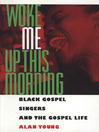 Woke Me Up This Morning (eBook): Black Gospel Singers and the Gospel Life
