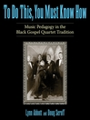 To Do This, You Must Know How (eBook): Music Pedagogy in the Black Gospel Quartet Tradition