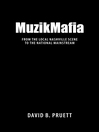 MuzikMafia (eBook): From the Local Nashville Scene to the National Mainstream