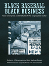 Black Baseball, Black Business (eBook): Race Enterprise and the Fate of the Segregated Dollar