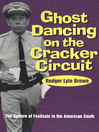 Ghost Dancing on the Cracker Circuit (eBook): The Culture of Festivals in the American South