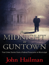From Midnight to Guntown (eBook): True Crime Stories from a Federal Prosecutor in Mississippi