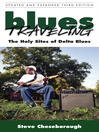 Blues Traveling (eBook): The Holy Sites of Delta Blues, Third Edition