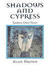 Shadows and Cypress (eBook): Southern Ghost Stories