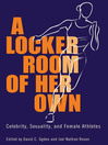 A Locker Room of Her Own (eBook): Celebrity, Sexuality, and Female Athletes