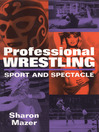 Professional Wrestling (eBook): Sport and Spectacle