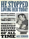He Stopped Loving Her Today (eBook): George Jones, Billy Sherrill, and the Pretty-Much Totally True Story of the Making of the Greatest Country Record of All Time