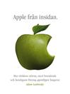 Apple från insidan (eBook): Hur världens största, mest beundrade och hemligaste företag egentligen fungerar
