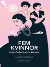 Fem kvinnor (eBook): Som förändrade världen