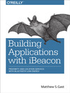 Building Applications with iBeacon (eBook): Proximity and Location Services with Bluetooth Low Energy