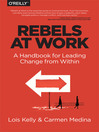 Rebels at Work (eBook): A Handbook for Leading Change from Within