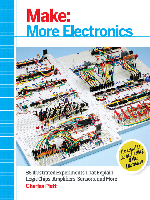 Make (eBook): More Electronics: Journey Deep Into the World of Logic Chips, Amplifiers, Sensors, and Randomicity