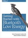 Getting Started with Bluetooth Low Energy (eBook): Tools and Techniques for Low-Power Networking