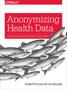 Anonymizing Health Data (eBook): Case Studies and Methods to Get You Started