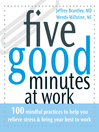 Five Good Minutes at Work (eBook): 100 Mindful Practices to Help You Relieve Stress and Bring Your Best to Work