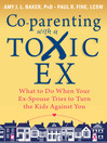 Co-parenting with a Toxic Ex (eBook): What to Do When Your Ex-Spouse Tries to Turn the Kids Against You