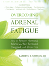 Overcoming Adrenal Fatigue (eBook): How to Restore Hormonal Balance and Feel Renewed, Energized, and Stress Free