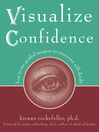 Visualize Confidence (eBook): How to Use Guided Imagery to Overcome Self-Doubt