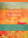 Cognitive Behavioral Workbook for Menopause (eBook): A Step-by-Step Program for Overcoming Hot Flashes, Mood Swings, Insomnia, Anxiety, Depression, and Other Symptoms