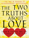 Two Truths about Love (eBook): The Art and Wisdom of Extraordinary Relationships