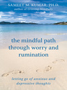 Mindful Path through Worry and Rumination (eBook): Letting Go of Anxious and Depressive Thoughts