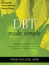 DBT Made Simple (eBook): A Step-by-Step Guide to Dialectical Behavior Therapy