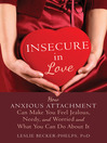 Insecure in Love (eBook): How Anxious Attachment Can Make You Feel Jealous, Needy, and Worried and What You Can Do About It