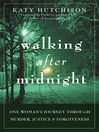 Walking After Midnight (eBook): One Woman's Journey Through Murder, Justice, and Forgiveness