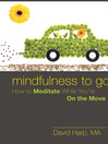 Mindfulness to Go (eBook): How to Meditate While You're On the Move