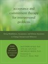 Acceptance and Commitment Therapy for Interpersonal Problems (eBook): Using Mindfulness, Acceptance, and Schema Awareness to Change Interpersonal Behaviors