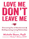 Love Me, Don't Leave Me (eBook): Overcoming Fear of Abandonment and Building Lasting, Loving Relationships