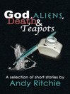 God, Aliens, Death & Teapots (eBook): A Selection of Short Stories