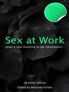 Sex at Work (eBook): Twenty sexy stories that give a new meaning to job satisfaction.