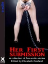 Her First Submission (eBook): A collection of five erotic stories