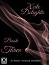 Xcite Delights--Book Three (eBook): an erotic romance collection